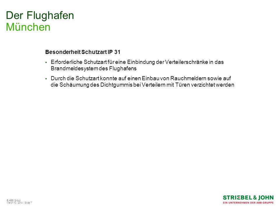 © ABB Group March 10, 2014 | Slide 7 Der Flughafen München Besonderheit Schutzart IP 31 Erforderliche Schutzart für eine Einbindung der Verteilerschrä