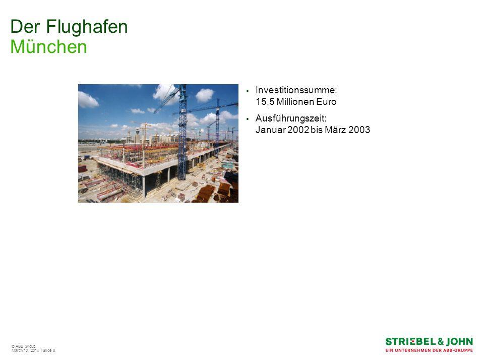 © ABB Group March 10, 2014 | Slide 8 Der Flughafen München Investitionssumme: 15,5 Millionen Euro Ausführungszeit: Januar 2002 bis März 2003