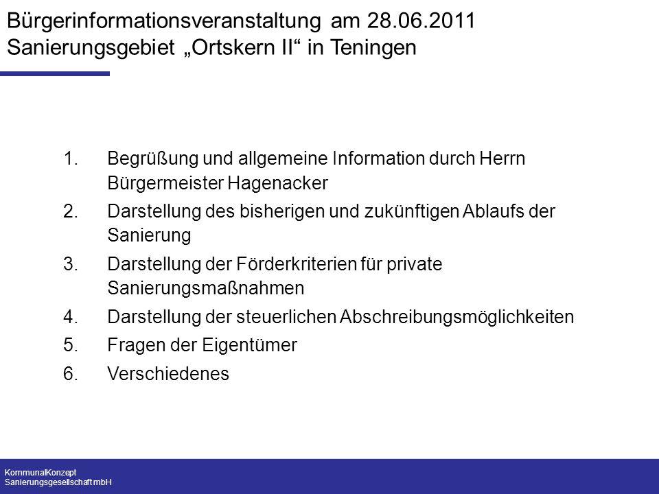 KommunalKonzept Sanierungsgesellschaft mbH Bürgerinformationsveranstaltung am 28.06.2011 Sanierungsgebiet Ortskern II in Teningen 1.Begrüßung und allg