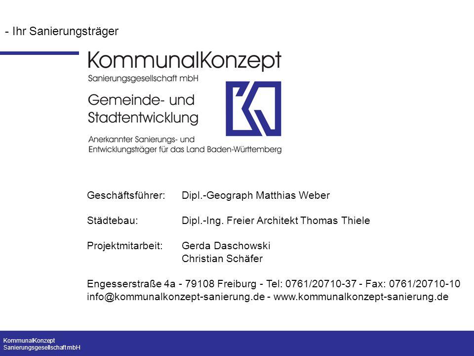KommunalKonzept Sanierungsgesellschaft mbH Geschäftsführer: Dipl.-Geograph Matthias Weber Städtebau:Dipl.-Ing. Freier Architekt Thomas Thiele Projektm