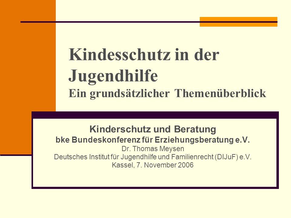 Kindesschutz in der Jugendhilfe Ein grundsätzlicher Themenüberblick Kinderschutz und Beratung bke Bundeskonferenz für Erziehungsberatung e.V. Dr. Thom