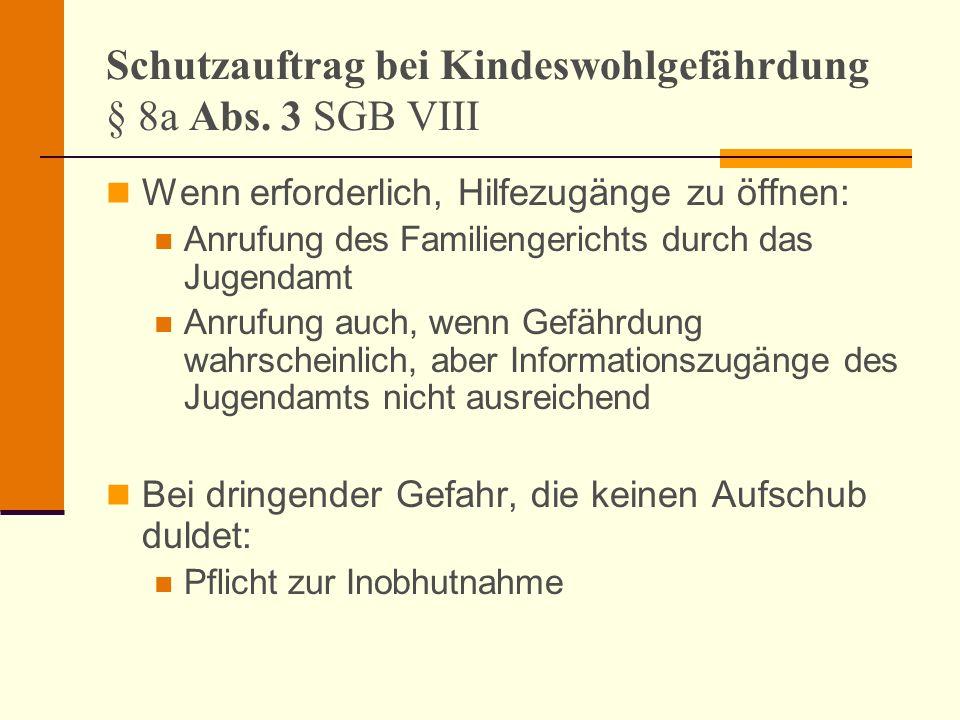 Schutzauftrag bei Kindeswohlgefährdung § 8a Abs. 3 SGB VIII Wenn erforderlich, Hilfezugänge zu öffnen: Anrufung des Familiengerichts durch das Jugenda