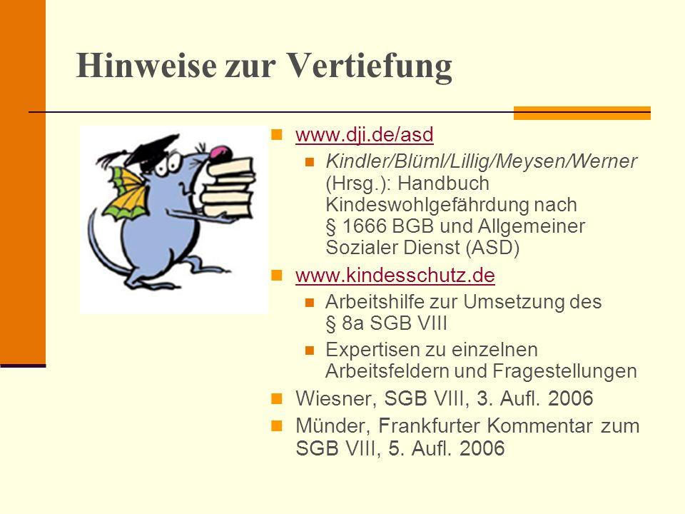 Hinweise zur Vertiefung www.dji.de/asd Kindler/Blüml/Lillig/Meysen/Werner (Hrsg.): Handbuch Kindeswohlgefährdung nach § 1666 BGB und Allgemeiner Sozia