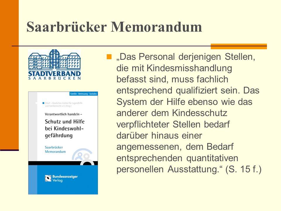 Saarbrücker Memorandum Das Personal derjenigen Stellen, die mit Kindesmisshandlung befasst sind, muss fachlich entsprechend qualifiziert sein. Das Sys