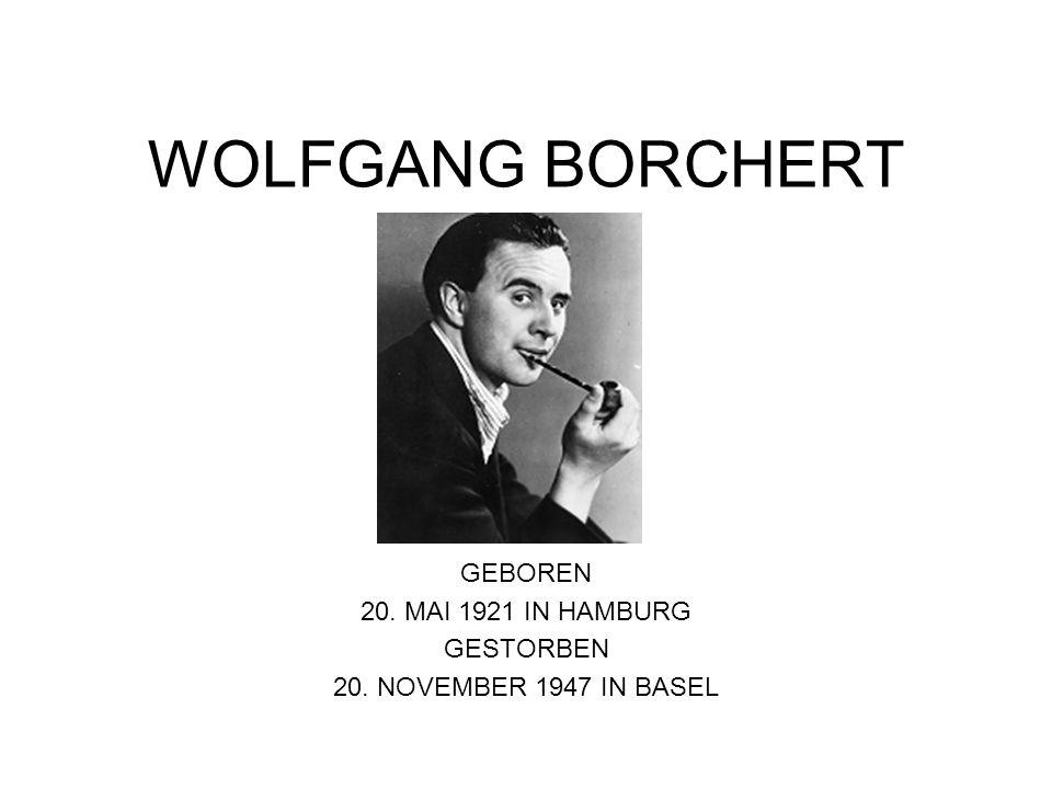 WOLFGANG BORCHERT GEBOREN 20. MAI 1921 IN HAMBURG GESTORBEN 20. NOVEMBER 1947 IN BASEL