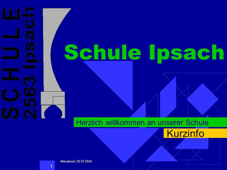 1 Schule Ipsach Herzlich willkommen an unserer Schule Kurzinfo Aktualisiert 20.01.05/ht