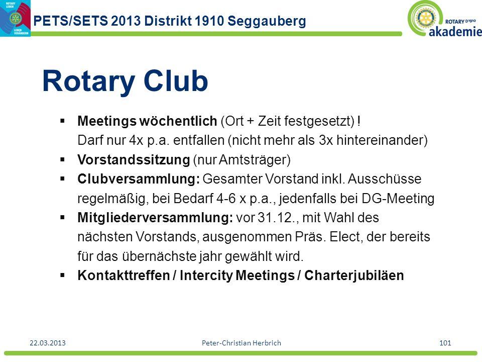 PETS/SETS 2013 Distrikt 1910 Seggauberg 22.03.2013Peter-Christian Herbrich101 Rotary Club Meetings wöchentlich (Ort + Zeit festgesetzt) ! Darf nur 4x