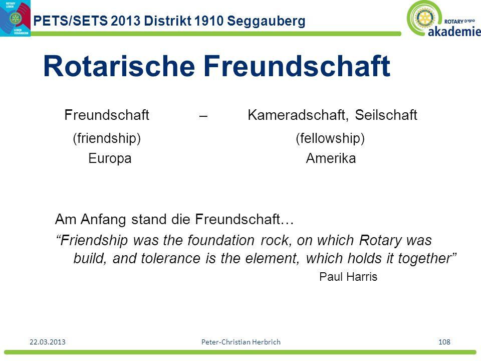 PETS/SETS 2013 Distrikt 1910 Seggauberg 22.03.2013Peter-Christian Herbrich108 Rotarische Freundschaft Freundschaft– Kameradschaft, Seilschaft (friends
