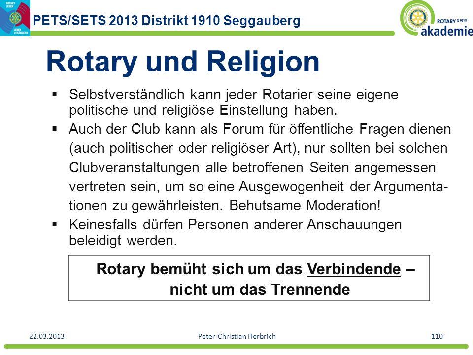 PETS/SETS 2013 Distrikt 1910 Seggauberg 22.03.2013Peter-Christian Herbrich110 Rotary und Religion Selbstverständlich kann jeder Rotarier seine eigene