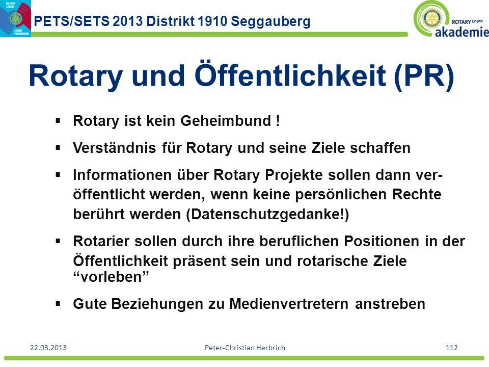 PETS/SETS 2013 Distrikt 1910 Seggauberg 22.03.2013Peter-Christian Herbrich112 Rotary und Öffentlichkeit (PR) Rotary ist kein Geheimbund ! Verständnis