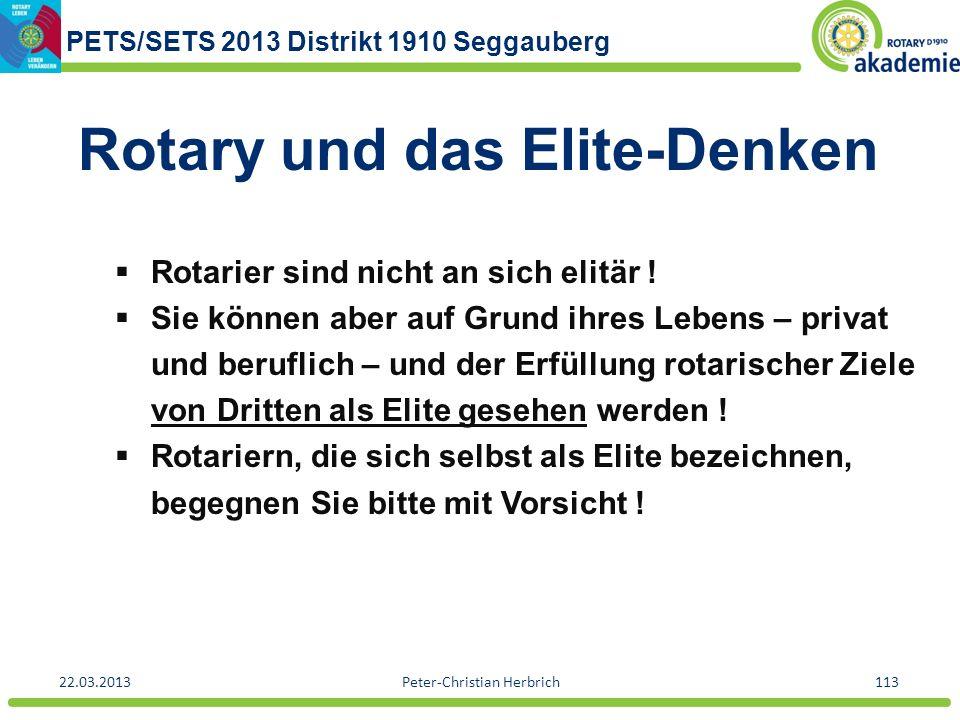 PETS/SETS 2013 Distrikt 1910 Seggauberg 22.03.2013Peter-Christian Herbrich113 Rotary und das Elite-Denken Rotarier sind nicht an sich elitär ! Sie kön