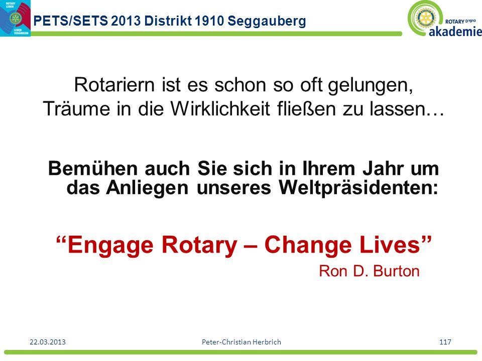PETS/SETS 2013 Distrikt 1910 Seggauberg 22.03.2013Peter-Christian Herbrich117 Rotariern ist es schon so oft gelungen, Träume in die Wirklichkeit fließ