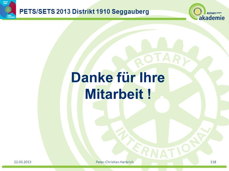 PETS/SETS 2013 Distrikt 1910 Seggauberg 22.03.2013Peter-Christian Herbrich118 Danke für Ihre Mitarbeit !