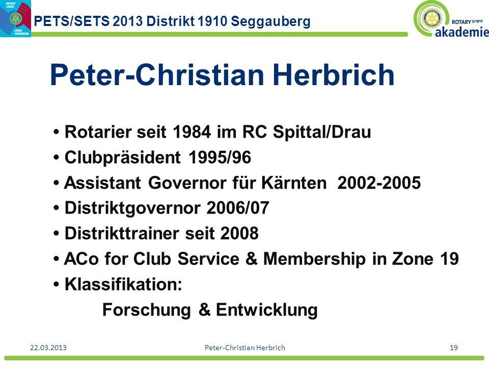 PETS/SETS 2013 Distrikt 1910 Seggauberg 22.03.2013Peter-Christian Herbrich19 Peter-Christian Herbrich Rotarier seit 1984 im RC Spittal/Drau Clubpräsid