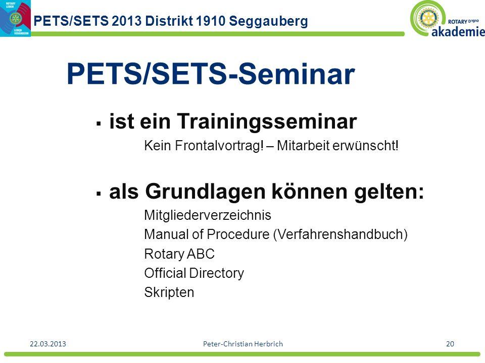 PETS/SETS 2013 Distrikt 1910 Seggauberg 22.03.2013Peter-Christian Herbrich20 PETS/SETS-Seminar ist ein Trainingsseminar Kein Frontalvortrag! – Mitarbe