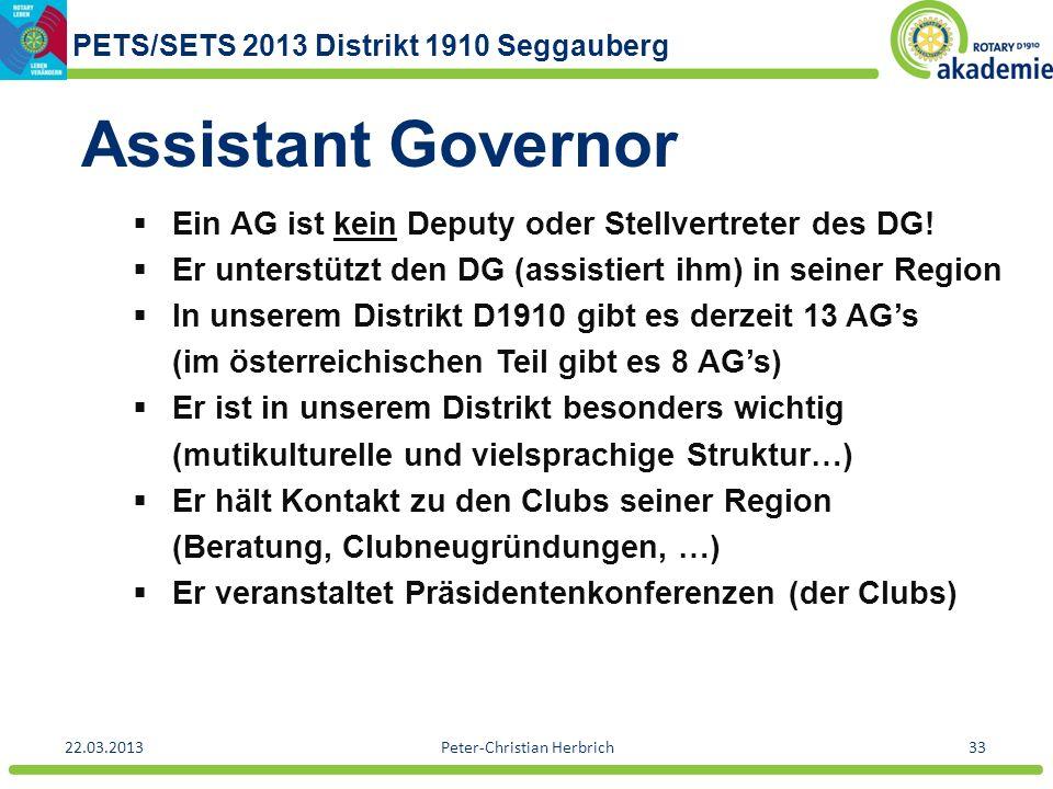 PETS/SETS 2013 Distrikt 1910 Seggauberg 22.03.2013Peter-Christian Herbrich33 Assistant Governor Ein AG ist kein Deputy oder Stellvertreter des DG! Er