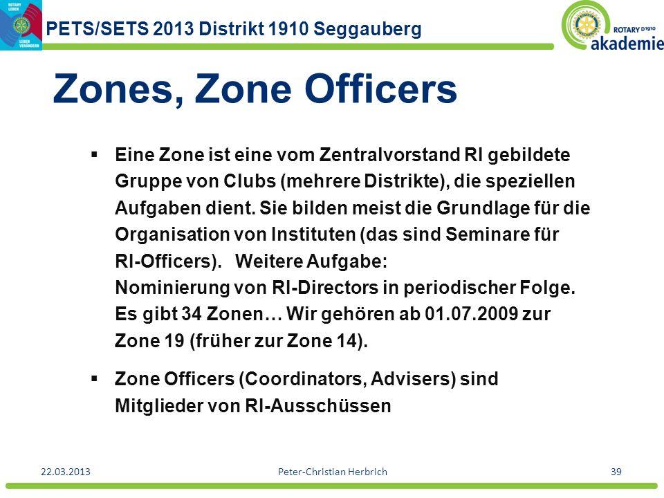 PETS/SETS 2013 Distrikt 1910 Seggauberg 22.03.2013Peter-Christian Herbrich39 Zones, Zone Officers Eine Zone ist eine vom Zentralvorstand RI gebildete