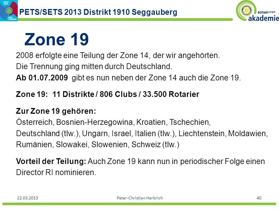 PETS/SETS 2013 Distrikt 1910 Seggauberg 22.03.2013Peter-Christian Herbrich40 Zone 19 2008 erfolgte eine Teilung der Zone 14, der wir angehörten. Die T