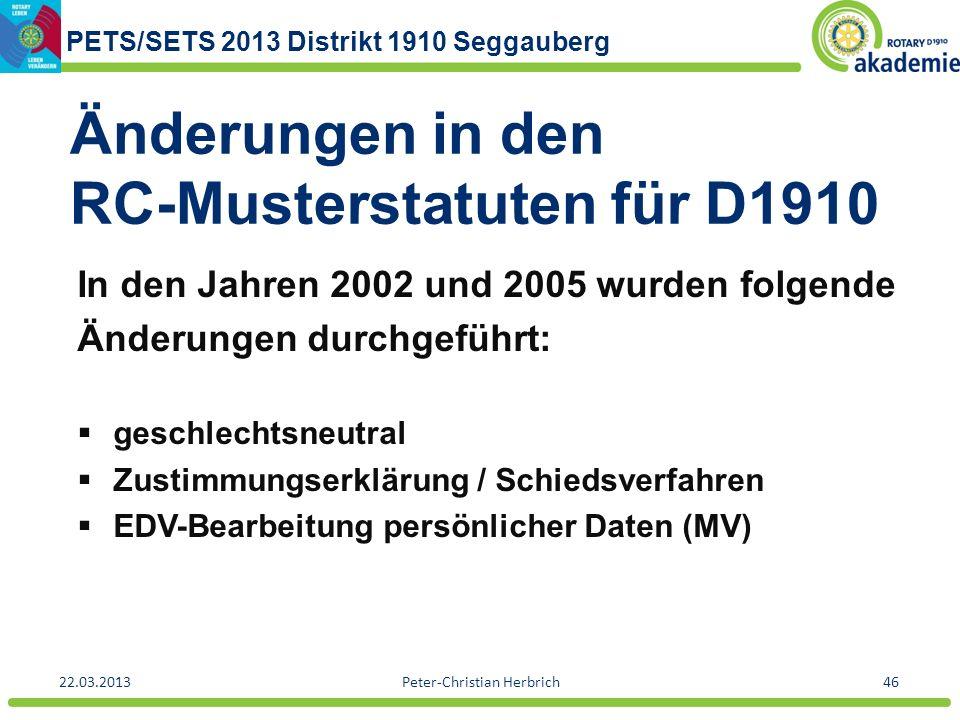 PETS/SETS 2013 Distrikt 1910 Seggauberg 22.03.2013Peter-Christian Herbrich46 Änderungen in den RC-Musterstatuten für D1910 In den Jahren 2002 und 2005