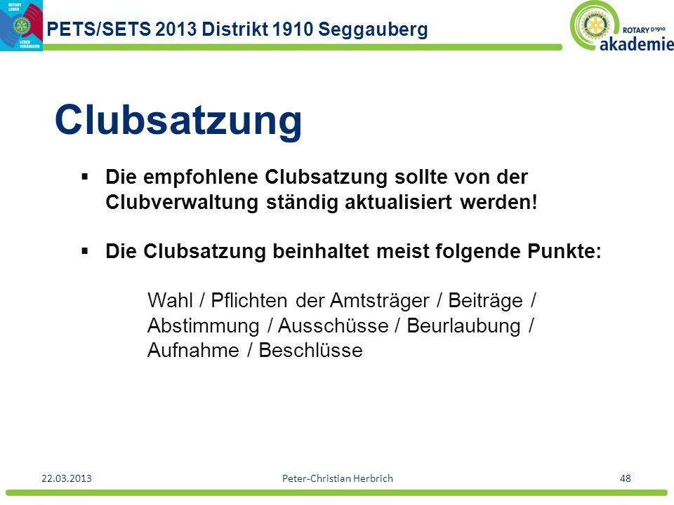 PETS/SETS 2013 Distrikt 1910 Seggauberg 22.03.2013Peter-Christian Herbrich48 Clubsatzung Die empfohlene Clubsatzung sollte von der Clubverwaltung stän