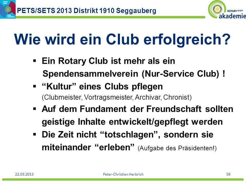 PETS/SETS 2013 Distrikt 1910 Seggauberg 22.03.2013Peter-Christian Herbrich59 Wie wird ein Club erfolgreich? Ein Rotary Club ist mehr als ein Spendensa