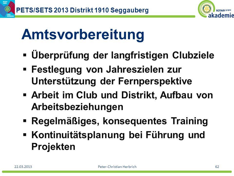 PETS/SETS 2013 Distrikt 1910 Seggauberg 22.03.2013Peter-Christian Herbrich62 Amtsvorbereitung Überprüfung der langfristigen Clubziele Festlegung von J