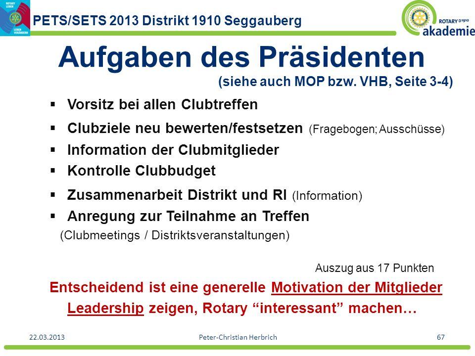 PETS/SETS 2013 Distrikt 1910 Seggauberg 22.03.2013Peter-Christian Herbrich67 Aufgaben des Präsidenten (siehe auch MOP bzw. VHB, Seite 3-4) Vorsitz bei
