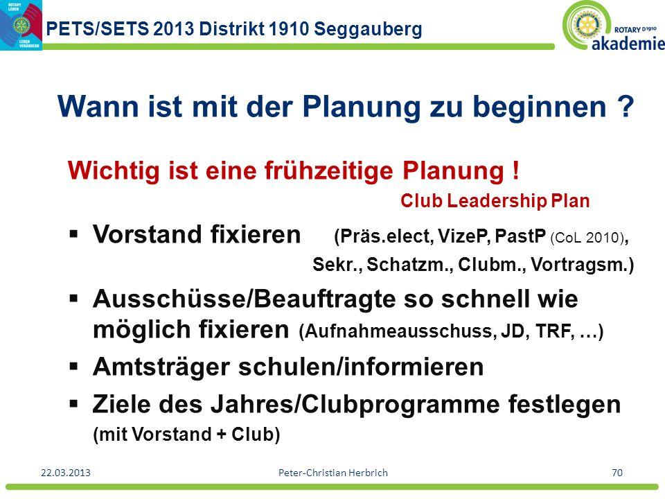 PETS/SETS 2013 Distrikt 1910 Seggauberg 22.03.2013Peter-Christian Herbrich70 Wann ist mit der Planung zu beginnen ? Wichtig ist eine frühzeitige Planu