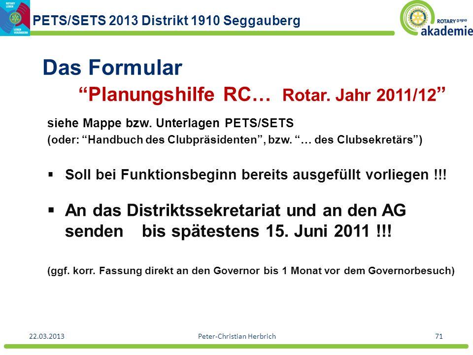 PETS/SETS 2013 Distrikt 1910 Seggauberg 22.03.2013Peter-Christian Herbrich71 Das Formular Planungshilfe RC… Rotar. Jahr 2011/12 siehe Mappe bzw. Unter