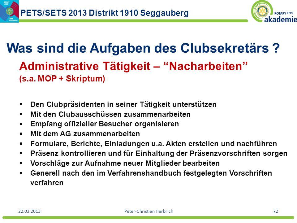 PETS/SETS 2013 Distrikt 1910 Seggauberg 22.03.2013Peter-Christian Herbrich72 Was sind die Aufgaben des Clubsekretärs ? Administrative Tätigkeit – Nach