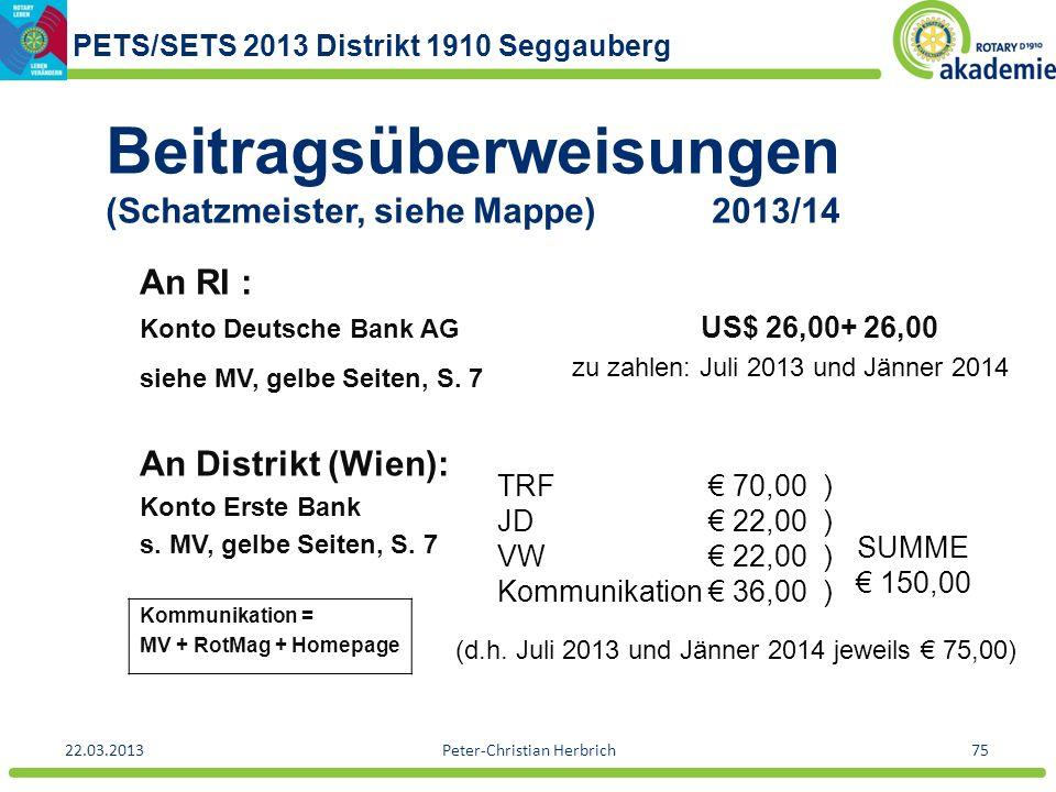 PETS/SETS 2013 Distrikt 1910 Seggauberg 22.03.2013Peter-Christian Herbrich75 Beitragsüberweisungen (Schatzmeister, siehe Mappe) 2013/14 An RI : Konto