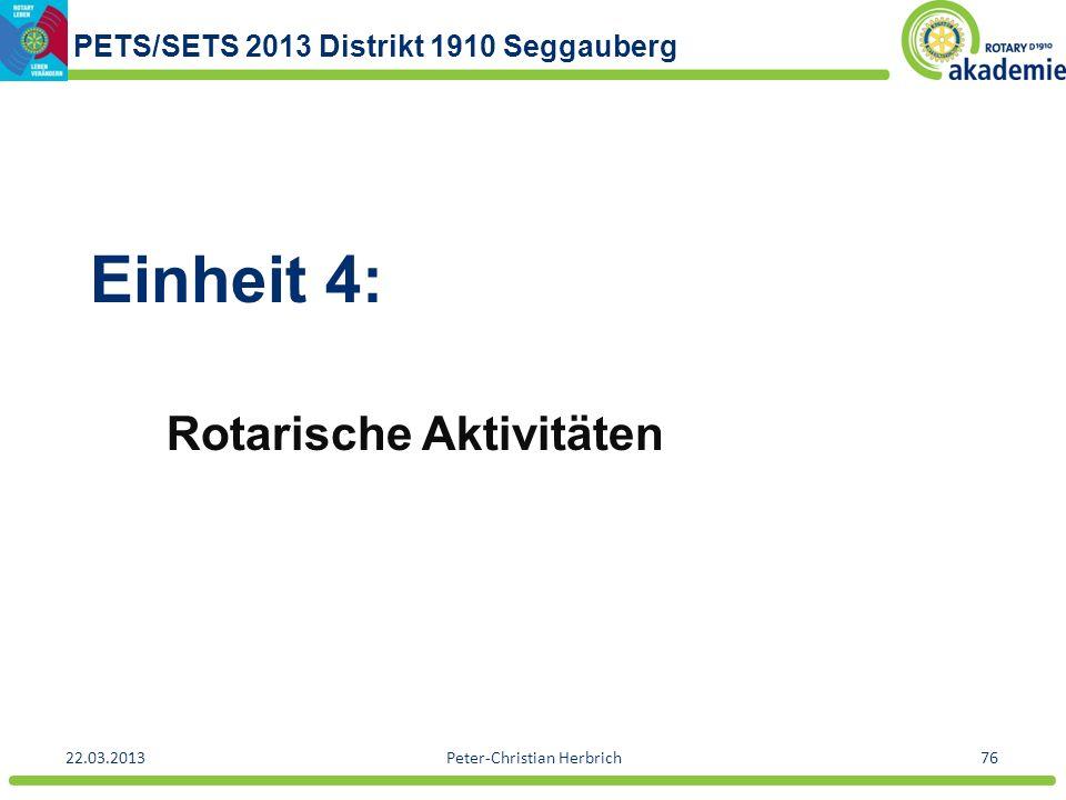 PETS/SETS 2013 Distrikt 1910 Seggauberg 22.03.2013Peter-Christian Herbrich76 Einheit 4: Rotarische Aktivitäten