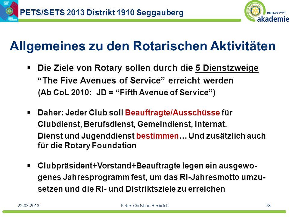 PETS/SETS 2013 Distrikt 1910 Seggauberg 22.03.2013Peter-Christian Herbrich78 Allgemeines zu den Rotarischen Aktivitäten Die Ziele von Rotary sollen du