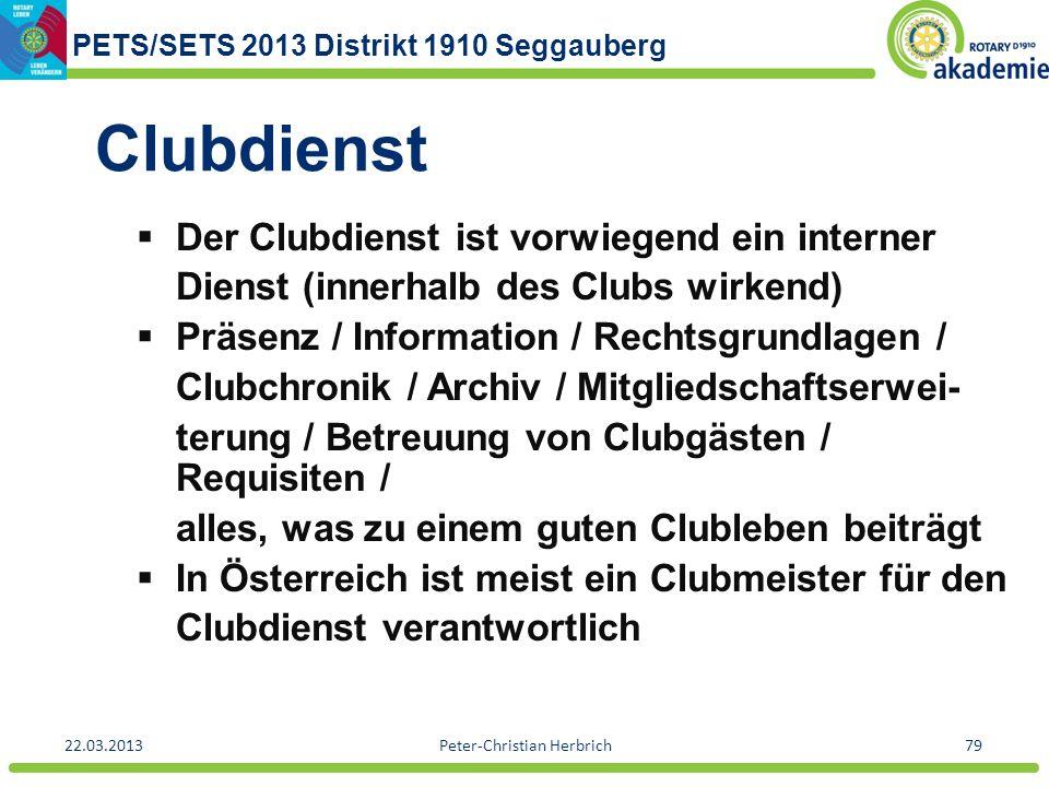 PETS/SETS 2013 Distrikt 1910 Seggauberg 22.03.2013Peter-Christian Herbrich79 Clubdienst Der Clubdienst ist vorwiegend ein interner Dienst (innerhalb d