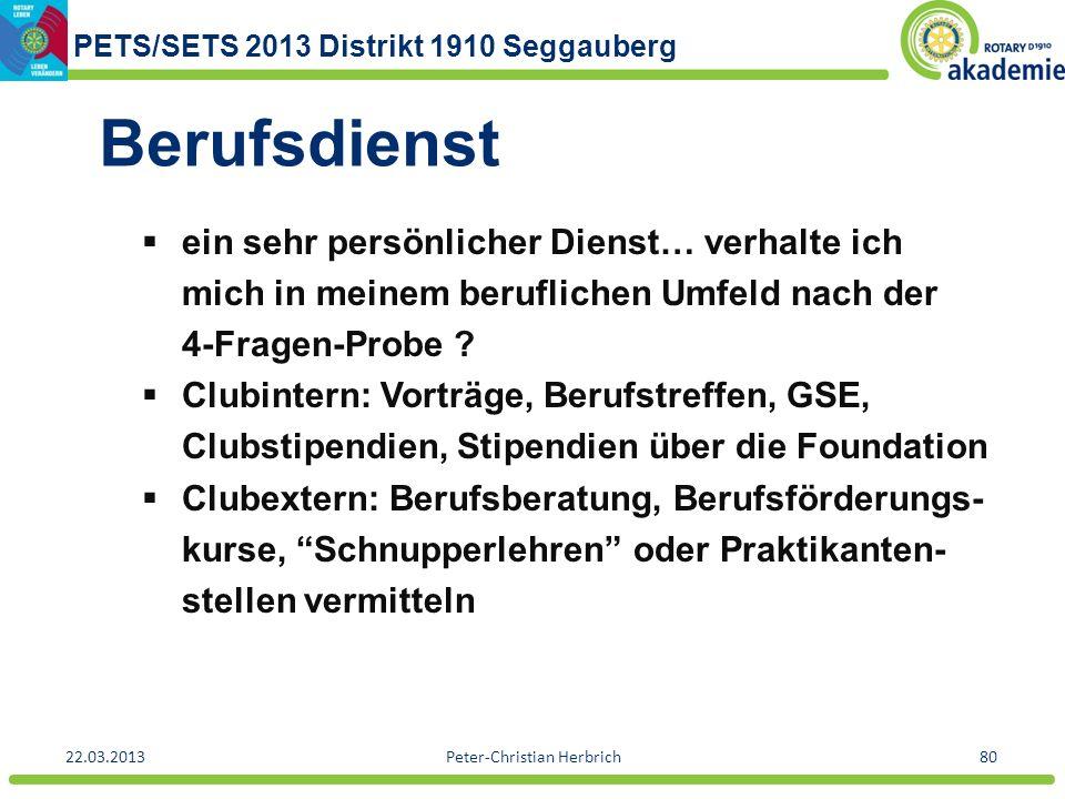 PETS/SETS 2013 Distrikt 1910 Seggauberg 22.03.2013Peter-Christian Herbrich80 Berufsdienst ein sehr persönlicher Dienst… verhalte ich mich in meinem be