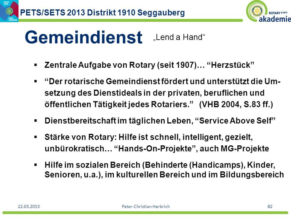 PETS/SETS 2013 Distrikt 1910 Seggauberg 22.03.2013Peter-Christian Herbrich82 Gemeindienst Zentrale Aufgabe von Rotary (seit 1907)… Herzstück Der rotar