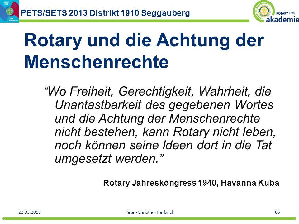 PETS/SETS 2013 Distrikt 1910 Seggauberg 22.03.2013Peter-Christian Herbrich85 Rotary und die Achtung der Menschenrechte Wo Freiheit, Gerechtigkeit, Wah