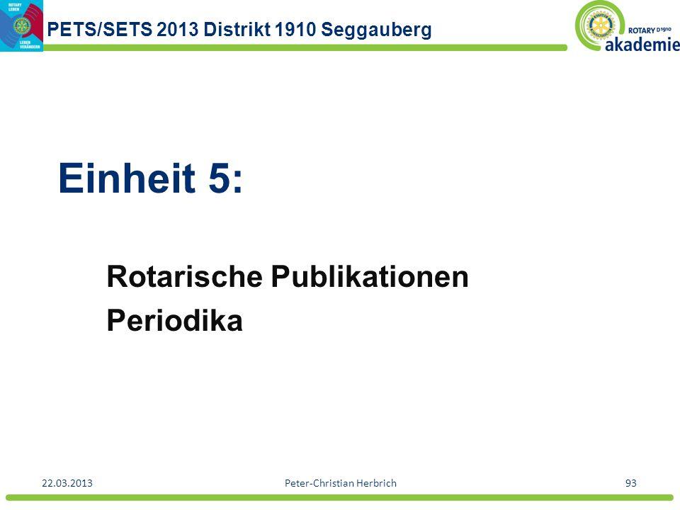 PETS/SETS 2013 Distrikt 1910 Seggauberg 22.03.2013Peter-Christian Herbrich93 Einheit 5: Rotarische Publikationen Periodika