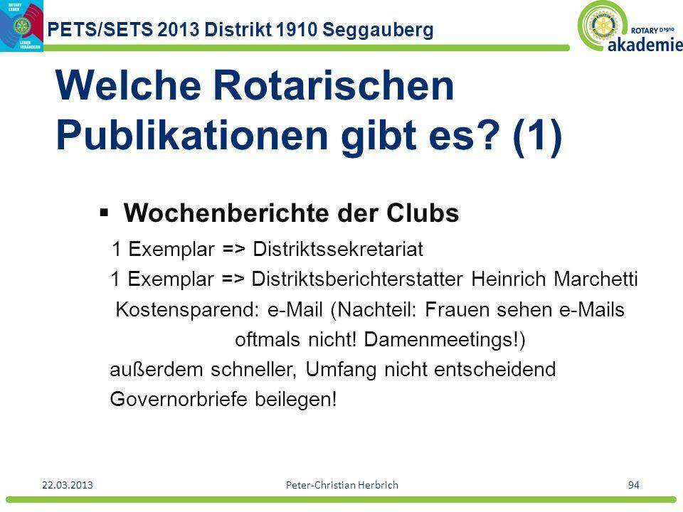 PETS/SETS 2013 Distrikt 1910 Seggauberg 22.03.2013Peter-Christian Herbrich94 Welche Rotarischen Publikationen gibt es? (1) Wochenberichte der Clubs 1