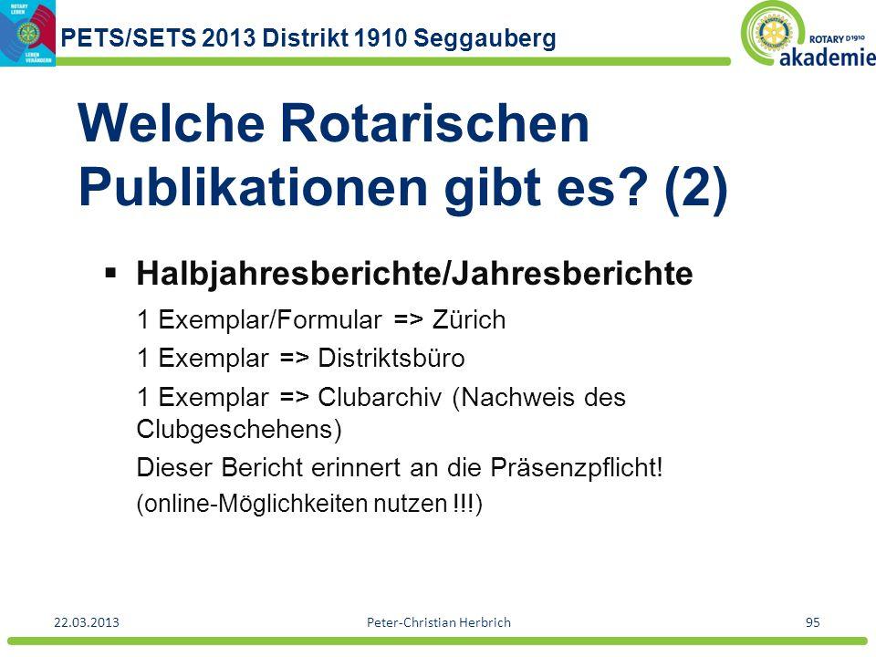 PETS/SETS 2013 Distrikt 1910 Seggauberg 22.03.2013Peter-Christian Herbrich95 Welche Rotarischen Publikationen gibt es? (2) Halbjahresberichte/Jahresbe