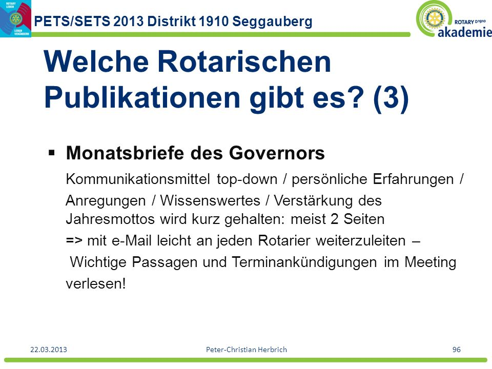 PETS/SETS 2013 Distrikt 1910 Seggauberg 22.03.2013Peter-Christian Herbrich96 Welche Rotarischen Publikationen gibt es? (3) Monatsbriefe des Governors
