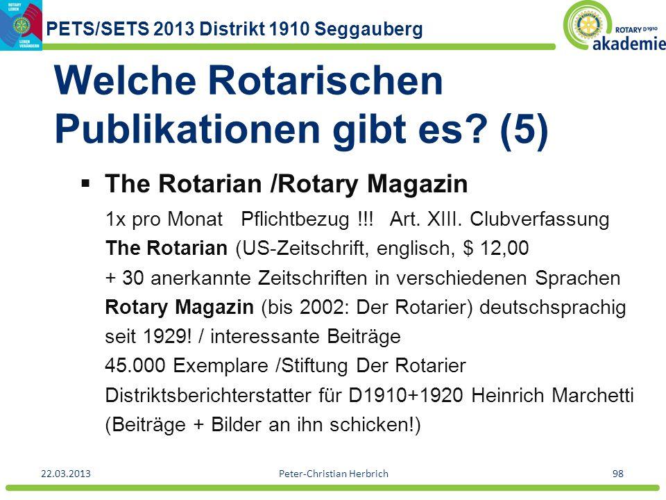PETS/SETS 2013 Distrikt 1910 Seggauberg 22.03.2013Peter-Christian Herbrich98 Welche Rotarischen Publikationen gibt es? (5) The Rotarian /Rotary Magazi