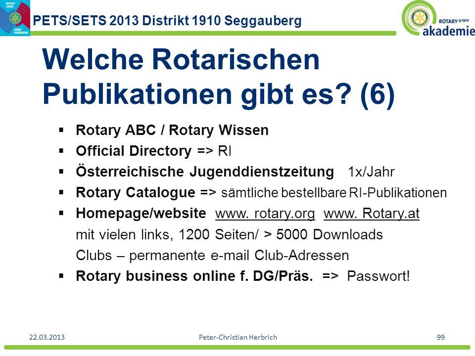 PETS/SETS 2013 Distrikt 1910 Seggauberg 22.03.2013Peter-Christian Herbrich99 Welche Rotarischen Publikationen gibt es? (6) Rotary ABC / Rotary Wissen