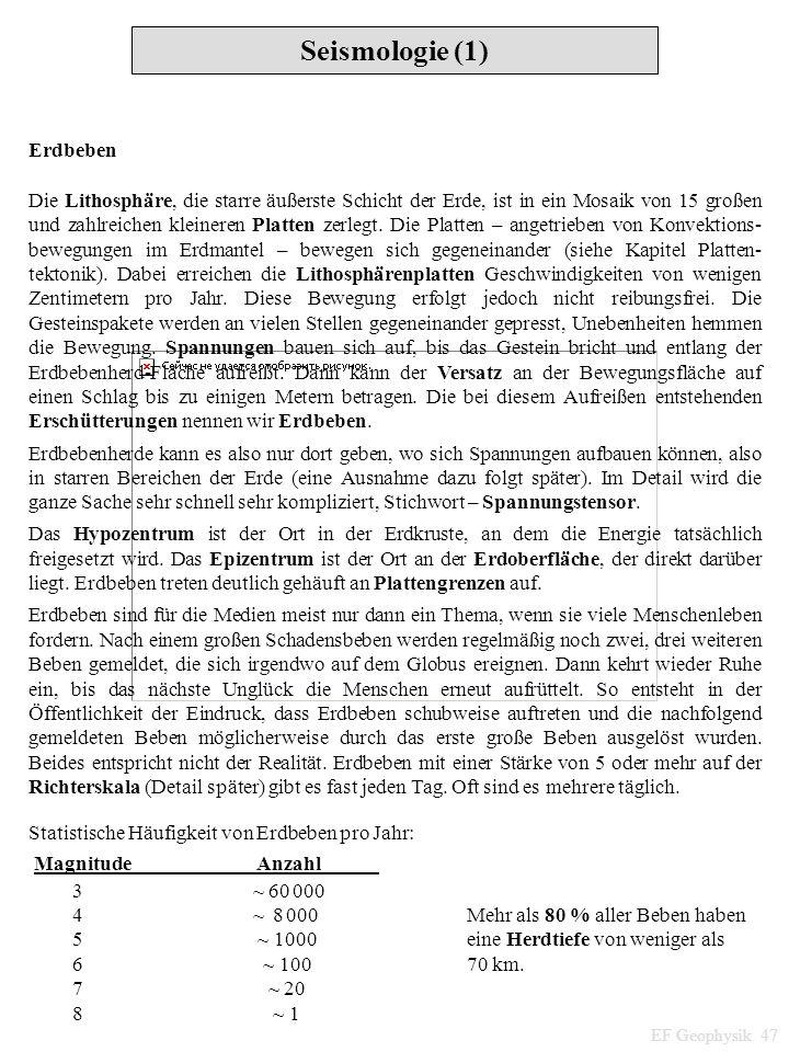 Seismologie (1) EF Geophysik 47 Erdbeben Die Lithosphäre, die starre äußerste Schicht der Erde, ist in ein Mosaik von 15 großen und zahlreichen kleine