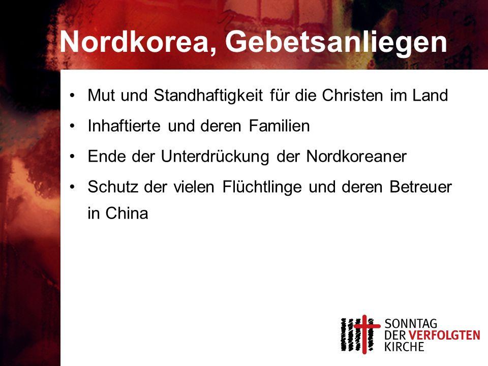 Nordkorea, Gebetsanliegen Mut und Standhaftigkeit für die Christen im Land Inhaftierte und deren Familien Ende der Unterdrückung der Nordkoreaner Schutz der vielen Flüchtlinge und deren Betreuer in China