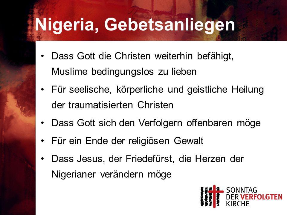 Nigeria, Gebetsanliegen Dass Gott die Christen weiterhin befähigt, Muslime bedingungslos zu lieben Für seelische, körperliche und geistliche Heilung der traumatisierten Christen Dass Gott sich den Verfolgern offenbaren möge Für ein Ende der religiösen Gewalt Dass Jesus, der Friedefürst, die Herzen der Nigerianer verändern möge