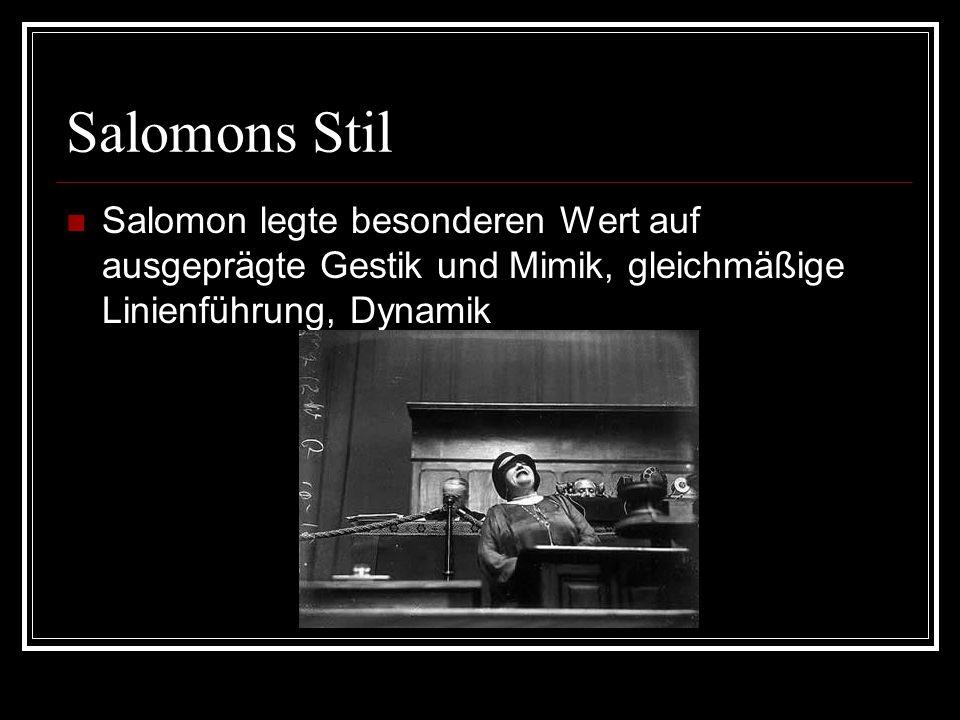 Salomons Stil Salomon legte besonderen Wert auf ausgeprägte Gestik und Mimik, gleichmäßige Linienführung, Dynamik