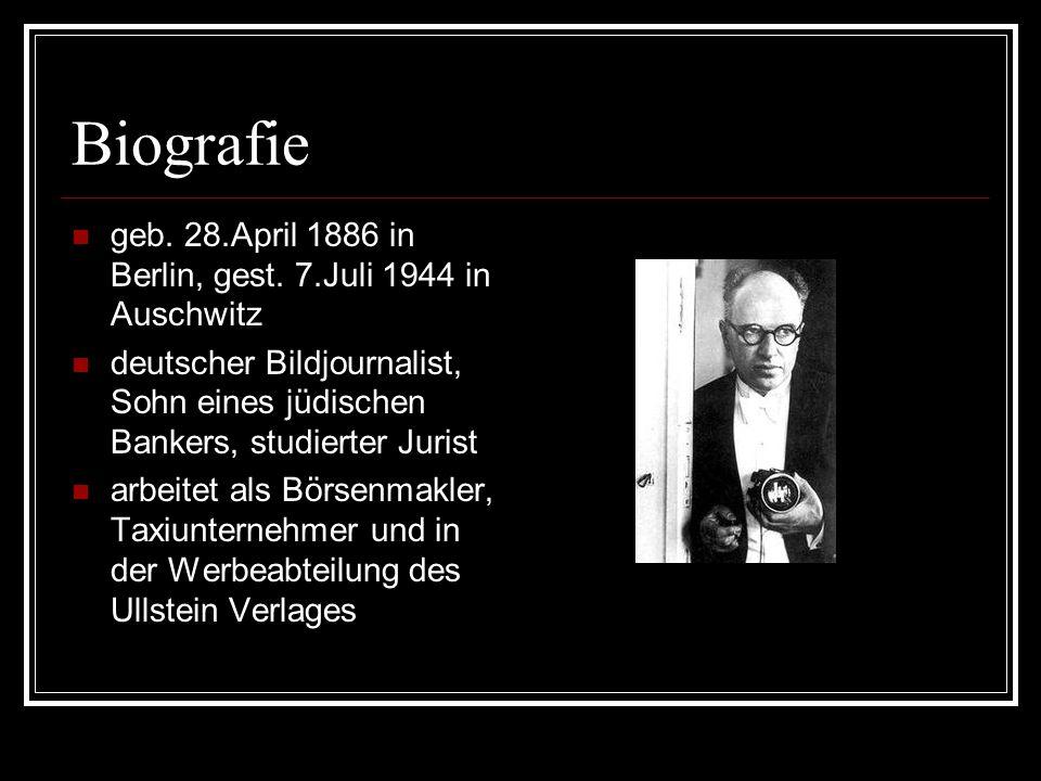Biografie geb. 28.April 1886 in Berlin, gest. 7.Juli 1944 in Auschwitz deutscher Bildjournalist, Sohn eines jüdischen Bankers, studierter Jurist arbei