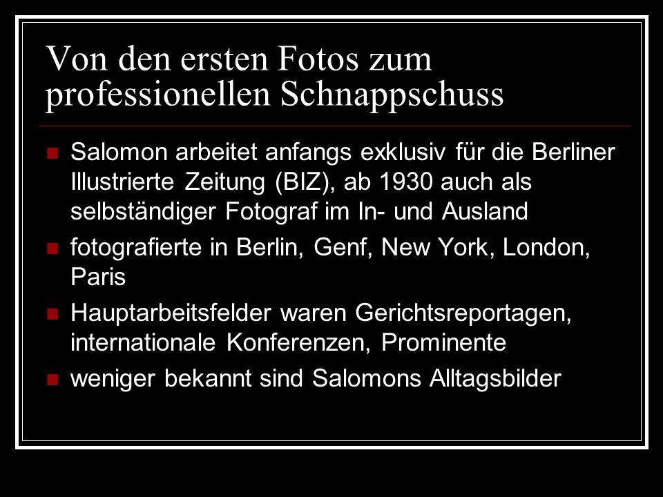 Von den ersten Fotos zum professionellen Schnappschuss Salomon arbeitet anfangs exklusiv für die Berliner Illustrierte Zeitung (BIZ), ab 1930 auch als