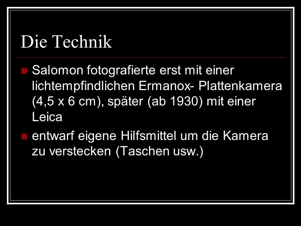 Die Technik Salomon fotografierte erst mit einer lichtempfindlichen Ermanox- Plattenkamera (4,5 x 6 cm), später (ab 1930) mit einer Leica entwarf eige